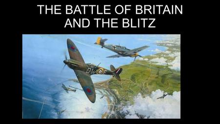 THE BATTLE OF BRITAIN AND THE BLITZ. A TURNING POINT BATTLE.