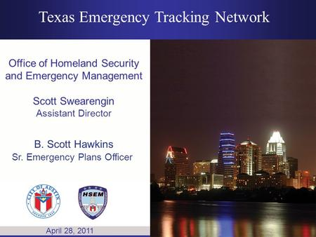 Texas Homeland Security Conference Office of Homeland Security and Emergency Management Scott Swearengin Assistant Director B. Scott Hawkins Sr. Emergency.