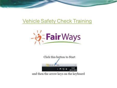 Vehicle Safety Check Training Click this button to Start and then the arrow keys on the keyboard.