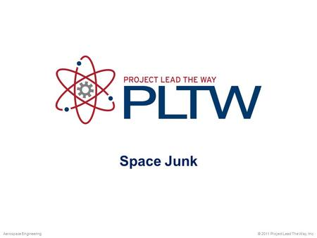 Space Junk © 2011 Project Lead The Way, Inc.Aerospace Engineering.