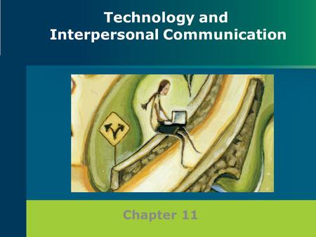 Chapter 11 Technology and Interpersonal Communication.