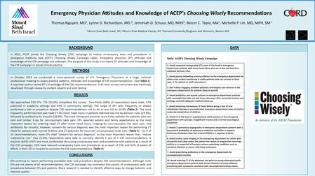 Emergency Physician Attitudes and Knowledge of ACEP's Choosing Wisely Recommendations Thomas Nguyen, MD 1, Lynne D. Richardson, MD 2, Jeremiah D. Schuur,