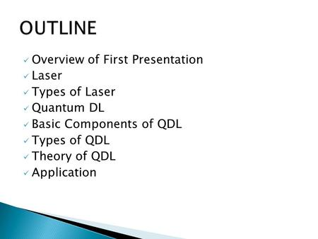 Overview of First Presentation Laser Types of Laser Quantum DL Basic Components of QDL Types of QDL Theory of QDL Application.