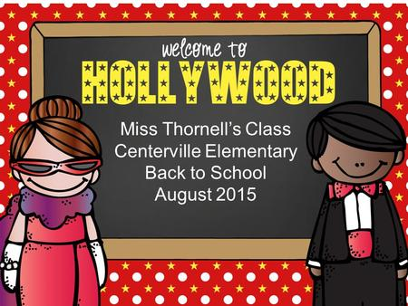 Hello. My name is Miss Thornell's Class Centerville Elementary Back to School August 2015.