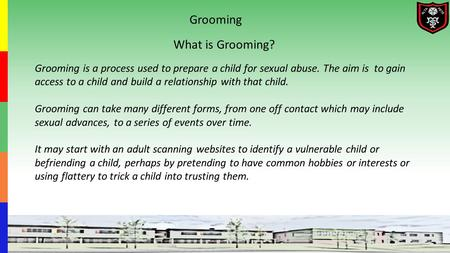 Grooming is a process used to prepare a child for sexual abuse. The aim is to gain access to a child and build a relationship with that child. Grooming.