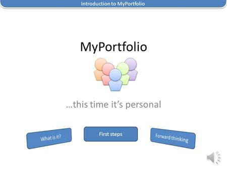 MyPortfolio …this time it's personal First steps Introduction to MyPortfolio.