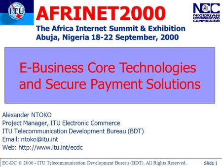 Slide 1 EC-DC © 2000 - ITU Telecommunication Development Bureau (BDT). All Rights Reserved. AFRINET2000 The Africa Internet Summit & Exhibition Abuja,