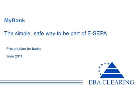 MyBank The simple, safe way to be part of E-SEPA Presentation for banks June 2011.