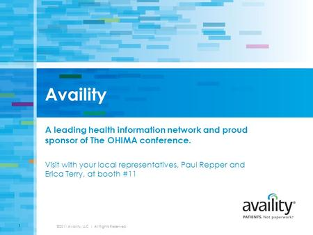 Availity A leading health information network and proud sponsor of The OHIMA conference. Visit with your local representatives, Paul Repper and Erica Terry,