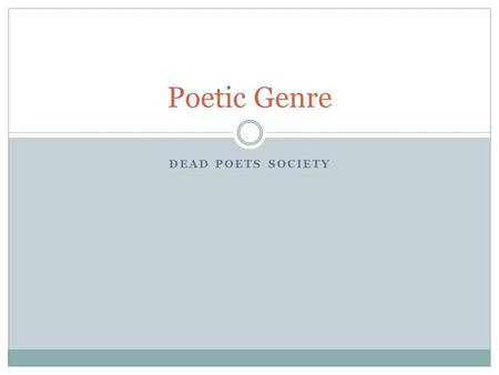 DEAD POETS SOCIETY Poetic Genre. 4/28/2014 The movie Dead Poets Society (1989) was inspired by the unconventional teaching style of the now retired Samuel.