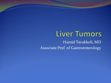 Hamid Tavakkoli, MD Associate Prof. of Gastroenterology.