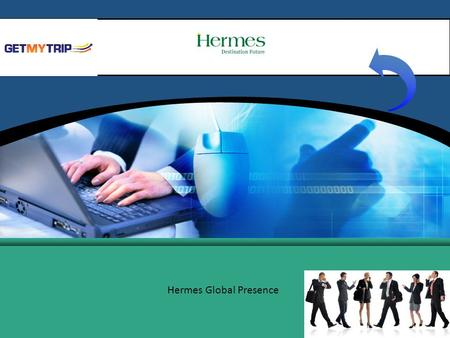 Hermes Global Presence. Hermes – A GI Retail Group Company About GI Retail Group – business interest in 3 verticals  Travel and Services Retail  Tech.