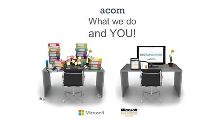 "Acom What we do and YOU!. What we do Content Management Workflow Process Automation Payment Solutions acom ""We deliver paperless solutions that accelerate."