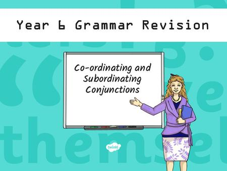 Year 6 Grammar Revision Co-ordinating and Subordinating Conjunctions.