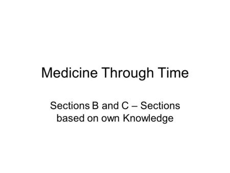 Medicine Through Time Sections B and C – Sections based on own Knowledge.