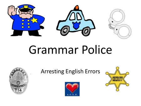 Grammar Police Arresting English Errors. STOP! THIS SENTENCE IS UNDER ARREST! IT SHOULD BE… STOP! THIS SENTENCE IS UNDER ARREST! IT SHOULD BE… I have.