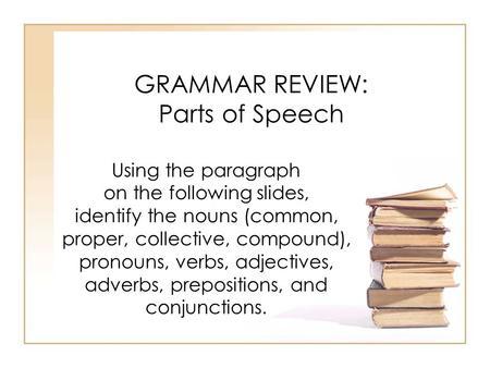 ... the nouns (common, proper, collective, compound), pronouns, verbs