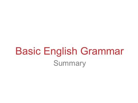 Basic English Grammar Summary.