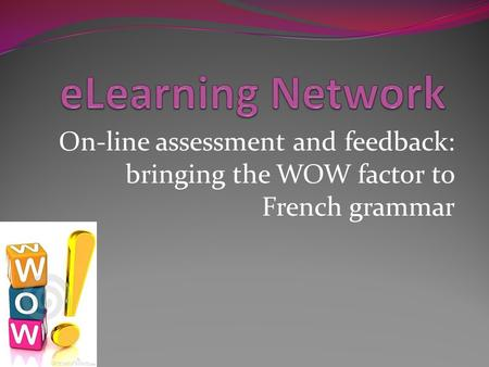 On-line assessment and feedback: bringing the WOW factor to French grammar.