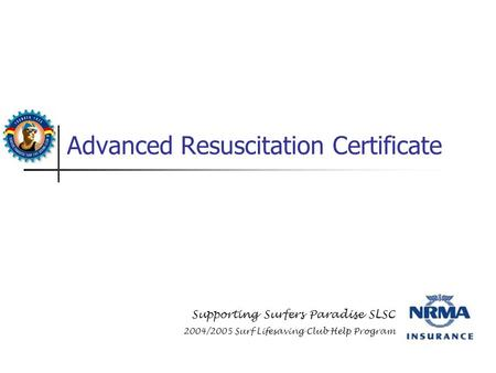 Advanced Resuscitation Certificate Supporting Surfers Paradise SLSC 2004/2005 Surf Lifesaving Club Help Program.