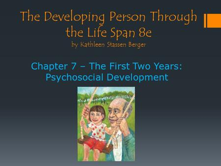 The Developing Person Through the Life Span 8e by Kathleen Stassen Berger Chapter 7 – The First Two Years: Psychosocial Development.