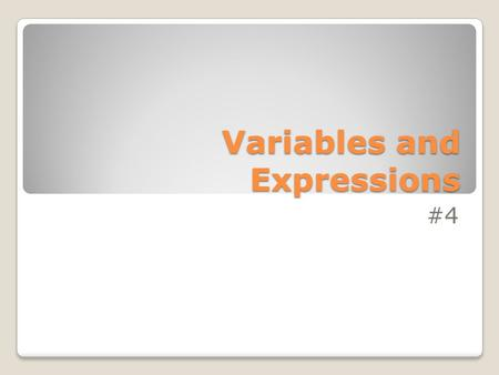 Variables and Expressions #4. A variable is a letter or symbol that represents a quantity that can change. A constant is a quantity that does not change.