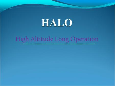 High Altitude Long Operation. Contents  Introduction  HALO Network  System architecture  HALO Aircraft  Spectrum allocation  Reference model  User.
