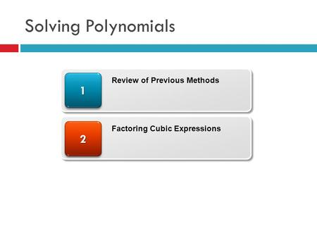 Solving Polynomials 22 11 Review of Previous Methods Factoring Cubic Expressions.