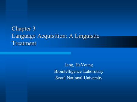 Chapter 3 Language Acquisition: A Linguistic Treatment Jang, HaYoung Biointelligence Laborotary Seoul National University.