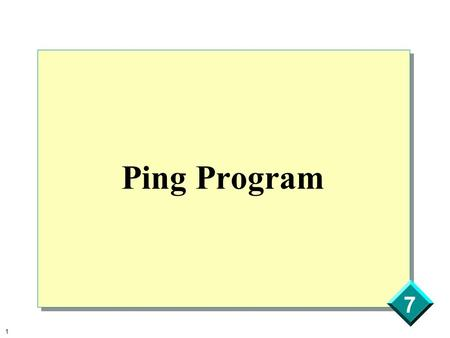 1 7 Ping Program. 2 7 Introduction - Problem How do I know if a host is reachable?
