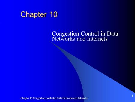 Chapter 10 Congestion Control in Data Networks and Internets 1 Chapter 10 Congestion Control in Data Networks and Internets.