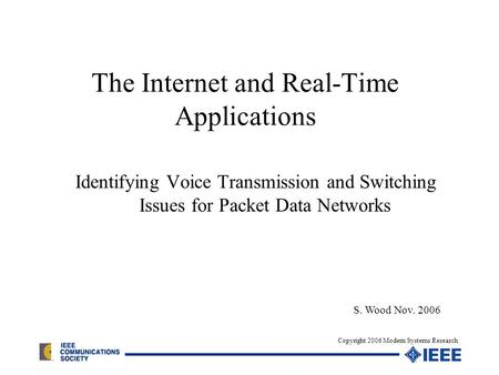 The Internet and Real-Time Applications Identifying Voice Transmission and Switching Issues for Packet Data Networks S. Wood Nov. 2006 Copyright 2006 Modern.