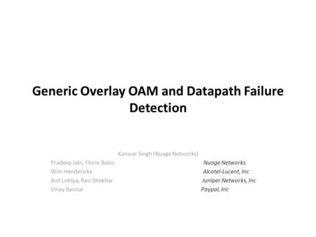 Generic Overlay OAM and Datapath Failure Detection Kanwar Singh (Nuage Networks) Pradeep Jain, Florin Balus Nuage Networks Wim Henderickx Alcatel-Lucent,