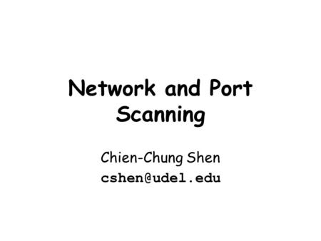 Network and Port Scanning Chien-Chung Shen