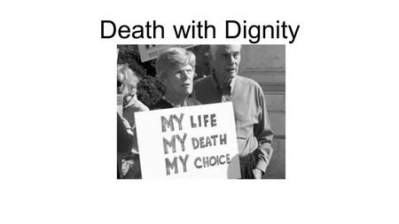Death with Dignity. Euthanasia Definition: The painless killing of a patient suffering from an incurable and painful disease in an irreversible coma.