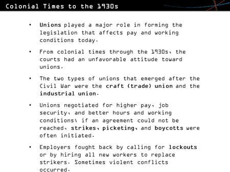 Unions played a major role in forming the legislation that affects pay and working conditions today. From colonial times through the 1930s, the courts.