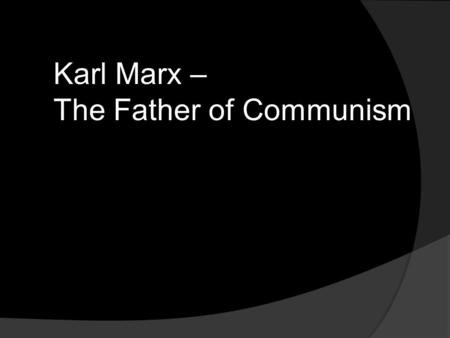 Karl Marx – The Father of Communism. Where would you find a Hallmark card for that?
