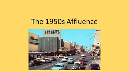 The 1950s Affluence. Affluence Wealth and prosperity.