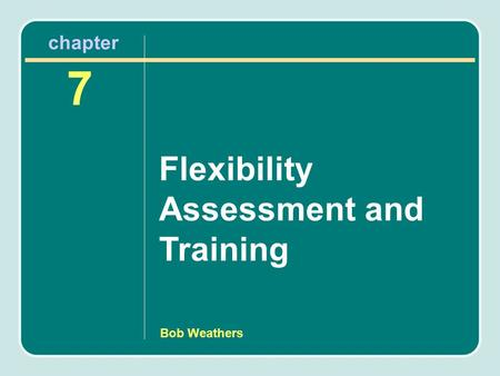 Bob Weathers Flexibility Assessment and Training 7 chapter.