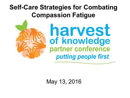 Self-Care Strategies for Combating Compassion Fatigue May 13, 2016.