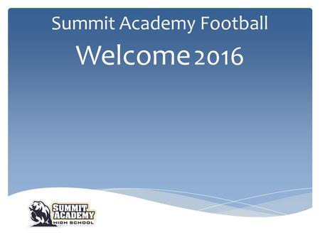 Summit Academy Football Welcome 2016. Summit Academy Football Coach Hamilton.