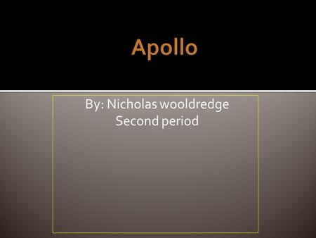 By: Nicholas wooldredge Second period.  Apollo appears as a young man with curly golden hair. He carries a gold bow and arrow and looks shiny like the.