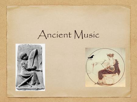 Ancient Music. Glossary Terms hymns aulos Kithara lyre monophonic Harmonia Ethos.