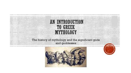 The history of mythology and the significant gods and goddesses.
