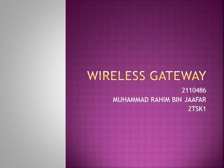 2110486 MUHAMMAD RAHIM BIN JAAFAR 2TSK1.  Heart of a wireless network  Functions of a wireless access point and a router  Firewall functionality 