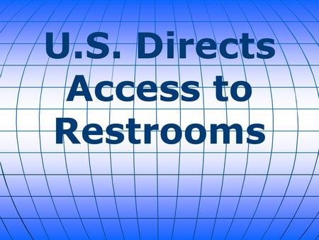 U.S. Directs Access to Restrooms. The Obama administration is planning to issue a sweeping directive telling every public school district in the country.