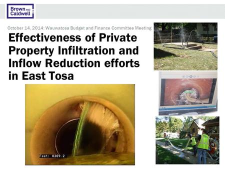 Effectiveness of Private Property Infiltration and Inflow Reduction efforts in East Tosa October 14, 2014: Wauwatosa Budget and Finance Committee Meeting.
