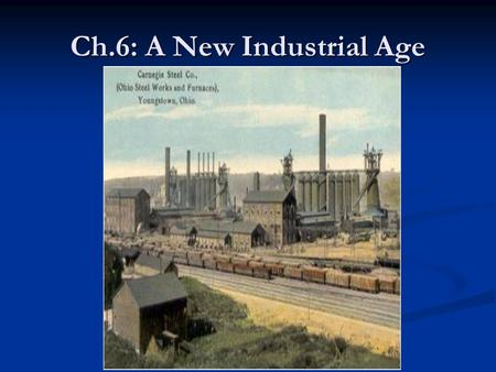 Ch.6: A New Industrial Age Natural Resources Fuel Industrialization I. 3 Factors that led to Industrialization: I. 1. wealth of natural resources II.