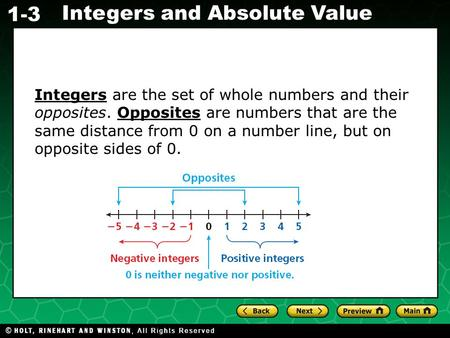 Evaluating Algebraic Expressions 1-3 Integers and Absolute Value Integers are the set of whole numbers and their opposites. Opposites are numbers that.