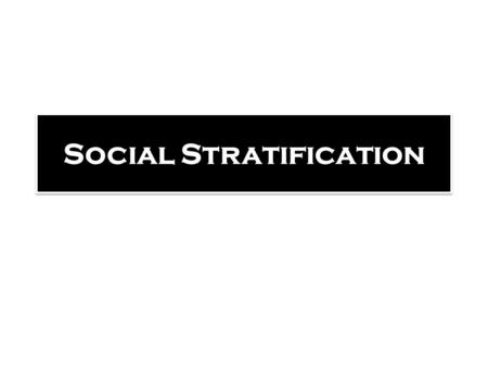 Social Stratification. Discussion Outline Patterns of Social Stratification American Class Inequality Social Mobility and Life Chances.